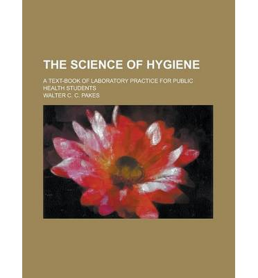 The Science of Hygiene; A Text-Book of Laboratory Practice for Public Health Students