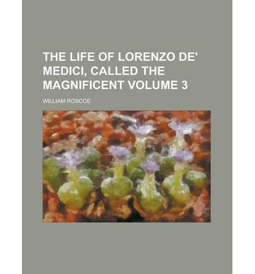 The Life of Lorenzo de' Medici, Called the Magnificent (3)