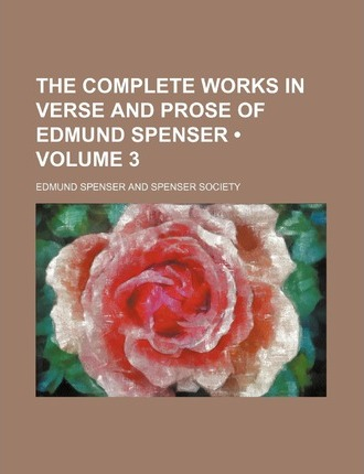 The Complete Works in Verse and Prose of Edmund Spenser (Volume 3 )