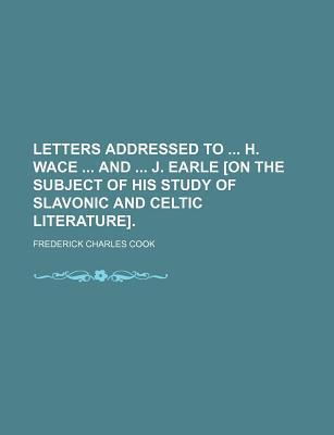 Letters Addressed to H. Wace and J. Earle [On the Subject of His Study of Slavonic and Celtic Literature].