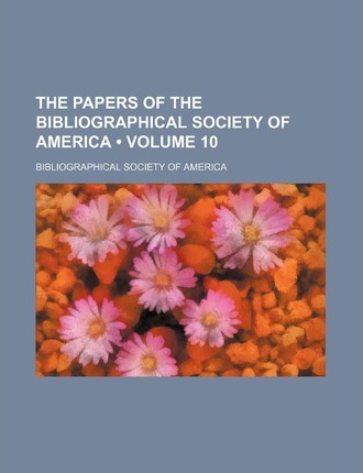 The Papers of the Bibliographical Society of America (Volume 10 )