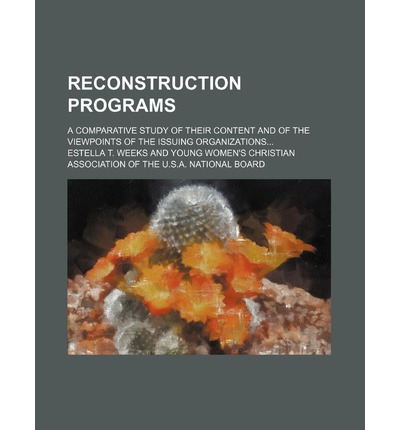 Reconstruction Programs; A Comparative Study of Their Content and of the Viewpoints of the Issuing Organizations