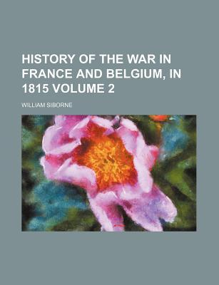 History of the War in France and Belgium, in 1815 Volume 2