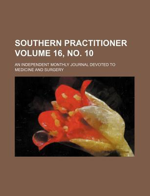 Southern Practitioner Volume 16, No. 10; An Independent Monthly Journal Devoted to Medicine and Surgery