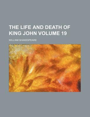 The Life and Death of King John Volume 19