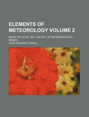 Elements of Meteorology Volume 2; Being the 3D Ed. REV. and Enl. of Meteorological Essays
