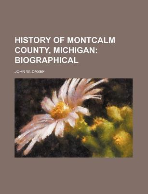 History of Montcalm County, Michigan; Biographical
