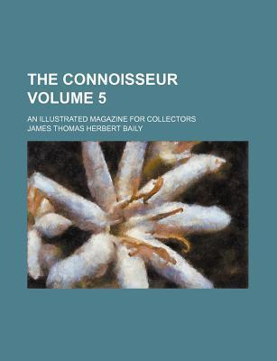 The Connoisseur; An Illustrated Magazine for Collectors Volume 5