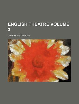 English Theatre; Operas and Farces Volume 3