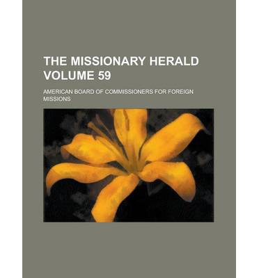 The Missionary Herald Volume 59