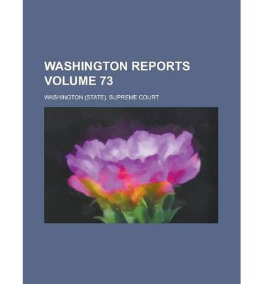 Washington Reports Volume 73