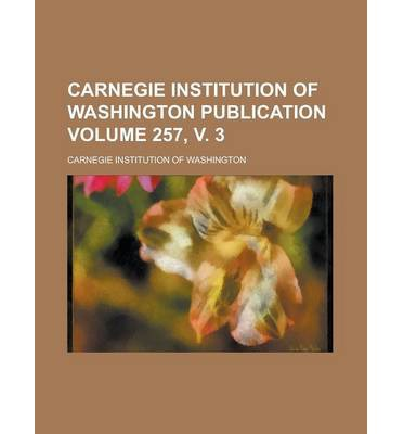 Carnegie Institution of Washington Publication Volume 257, V. 3