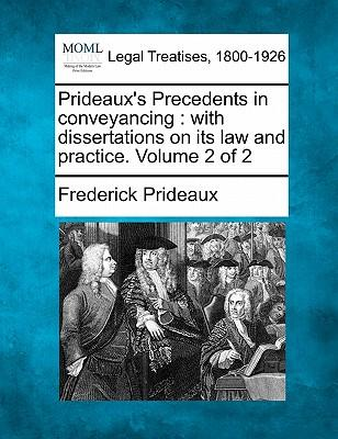 Prideaux's Precedents in Conveyancing : With Dissertations on Its Law and Practice. Volume 2 of 2