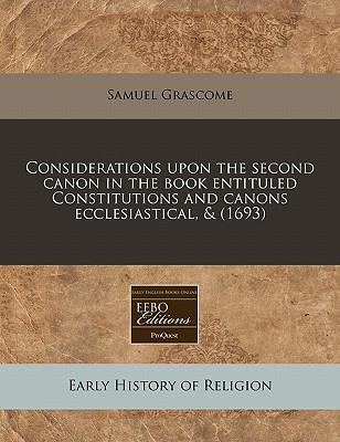 Considerations Upon the Second Canon in the Book Entituled Constitutions and Canons Ecclesiastical, & (1693)