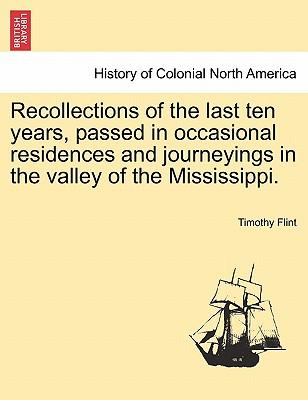 Recollections of the Last Ten Years, Passed in Occasional Residences and Journeyings in the Valley of the Mississippi.