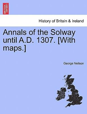 Annals of the Solway Until A.D. 1307. [With Maps.]