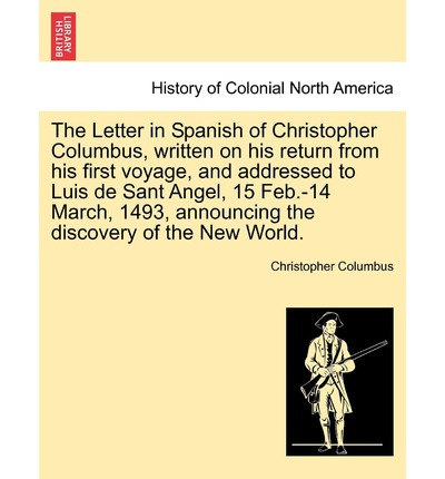 an analysis of christopher columbus letter to spain on his finding in the new world Columbus's journal of his first voyage (see aj-062) shows that he departed spain on august 3, 1492, and returned in april 1493, landing in the caribbean on october 12, 1492.