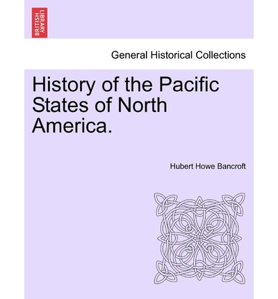 History of the Pacific States of North America. Vol. I.
