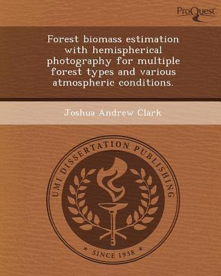 Forest Biomass Estimation with Hemispherical Photography for Multiple Forest Types and Various Atmospheric Conditions