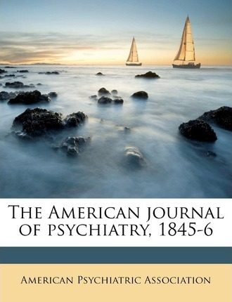 The American Journal of Psychiatry, 1845-6