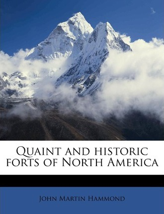Quaint and Historic Forts of North America