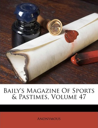 Baily's Magazine of Sports & Pastimes, Volume 47