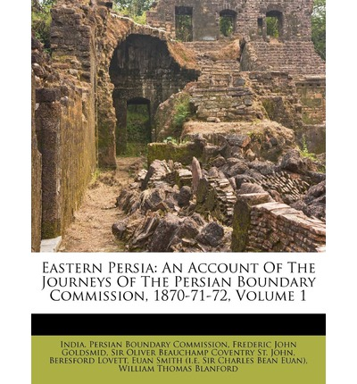 Eastern Persia : An Account of the Journeys of the Persian Boundary Commission, 1870-71-72, Volume 1