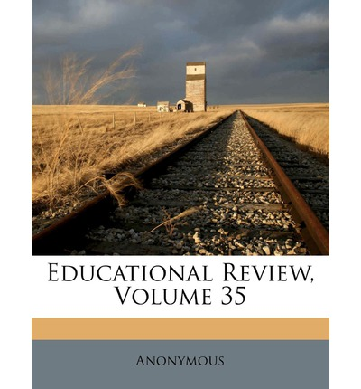 Educational Review, Volume 35