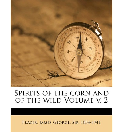 Spirits of the Corn and of the Wild Volume V. 2
