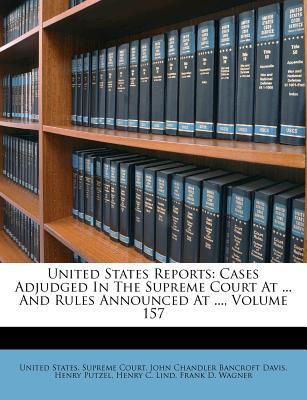 United States Reports : Cases Adjudged in the Supreme Court at ... and Rules Announced at ..., Volume 157