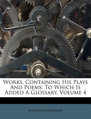 Works, Containing His Plays and Poems : To Which Is Added a Glossary, Volume 4