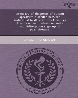 Accuracy of Diagnosis of Autism Spectrum Disorder Between Individual Healthcare Practitioners from Various Professions and a Multidisciplinary Group O