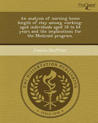 An Analysis of Nursing Home Length of Stay Among Working-Aged Individuals Aged 18 to 64 Years and the Implications for the Medicaid Program