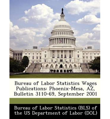 Bureau of Labor Statistics Wages Publications : Phoenix-Mesa, AZ, Bulletin 3110-69, September 2001