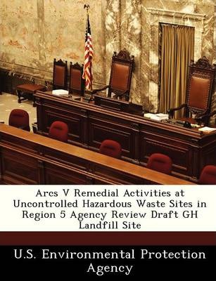 Arcs V Remedial Activities at Uncontrolled Hazardous Waste Sites in Region 5 Agency Review Draft Gh Landfill Site
