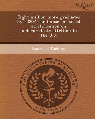 Ebooks pdf format download Eight Million More Graduates by 2020? the Impact of Social Stratification on Undergraduate Attrition in the U.S by Lauren E Tuckley in French PDF RTF DJVU 1249853265