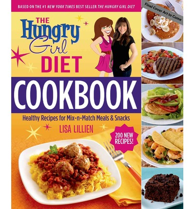 The Hungry Girl Diet Cookbook : Healthy Recipes for Mix-N-Match Meals & Snacks