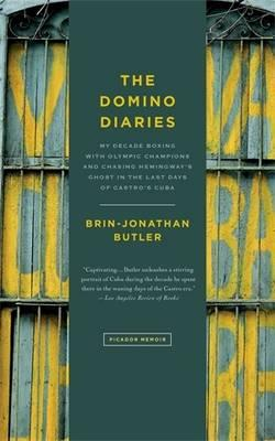 The Domino Diaries : My Decade Boxing with Olympic Champions and Chasing Hemingway's Ghost in the Last Days of Castro's Cuba