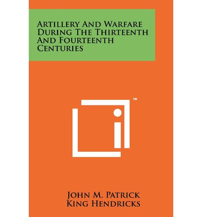 Artillery and Warfare During the Thirteenth and Fourteenth Centuries