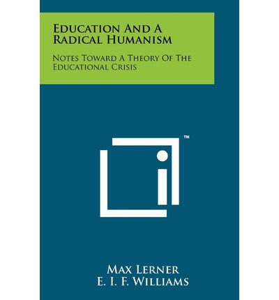 Education and a Radical Humanism : Notes Toward a Theory of the Educational Crisis
