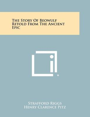 The Story of Beowulf Retold from the Ancient Epic