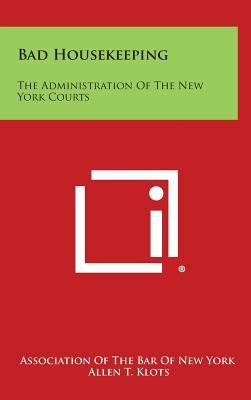 Bad Housekeeping : The Administration of the New York Courts