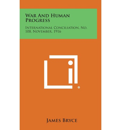 War and Human Progress : International Conciliation, No. 108, November, 1916