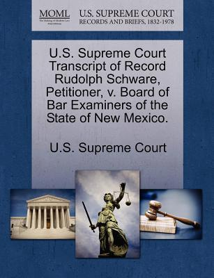 U.S. Supreme Court Transcript of Record Rudolph Schware, Petitioner, V. Board of Bar Examiners of the State of New Mexico.