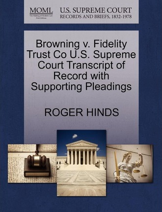 Browning V. Fidelity Trust Co U.S. Supreme Court Transcript of Record with Supporting Pleadings