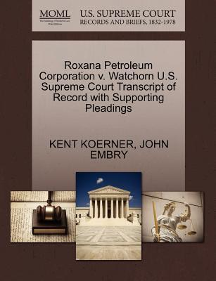 Ebook-Download für Kindle Feuer Roxana Petroleum Corporation V. Watchorn U.S. Supreme Court Transcript of Record with Supporting Pleadings PDF CHM by Kent Koerner, John Embry