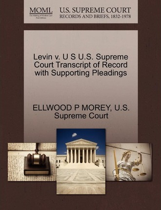Levin V. U S U.S. Supreme Court Transcript of Record with Supporting Pleadings