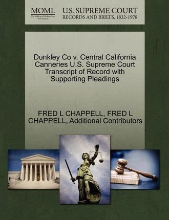 Dunkley Co V. Central California Canneries U.S. Supreme Court Transcript of Record with Supporting Pleadings