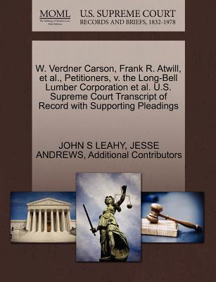W. Verdner Carson, Frank R. Atwill, et al., Petitioners, V. the Long-Bell Lumber Corporation et al. U.S. Supreme Court Transcript of Record with Supporting Pleadings