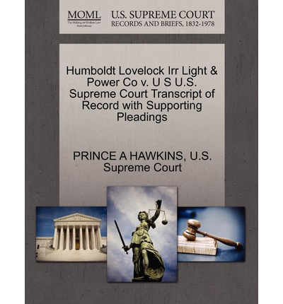 Humboldt Lovelock Irr Light & Power Co V. U S U.S. Supreme Court Transcript of Record with Supporting Pleadings